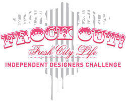 Frock Out! Fresh City Life Independent Designers Challenge