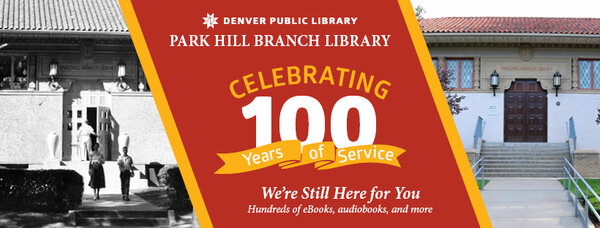 Denver Public Library Park Hill Branch Library Celebrating 100 years of service. We're still here for you!