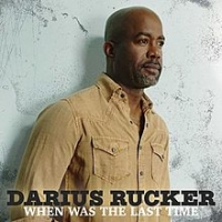 cover of When Was the Last Time by Darius Rucker