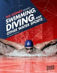 Book cover: The science behind swimming, diving, and other water sports