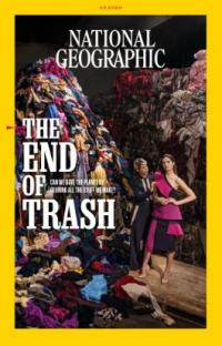 The cover of National Geographic Magazine with the title: The End of Trash with people standing next to a heap of garbage