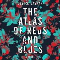 The Atlas of Reds and Blues: A Novel by Devi S. Laskar