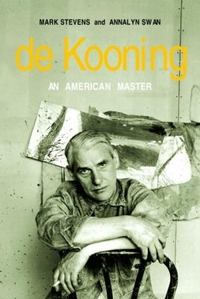 Cover of De Kooning: An American Master, by Mark Stevens and Annalynn Swann