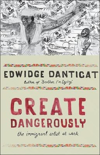 Cover of Create Dangerously, by Edwidge Danticat