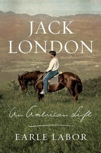 Jack London: An American Life by Earle Labor