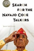 Search for the Navajo Code Talkers by Sally McClain