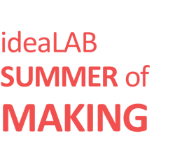 ideaLAB's Summer of Making
