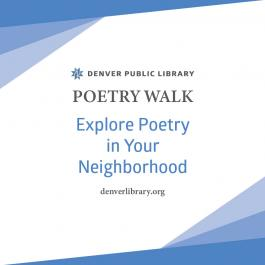 White background with blue border and text that says: Denver Public Library Poetry Walk. Explore Poetry in your neighborhood. denverlibrary.org