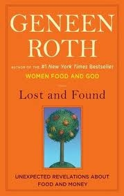 Lost and Found : Unexpected Revelations about Food and Money by Geneen Roth