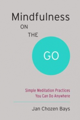 Mindfulness on the Go: Simple Meditations Practices You Can Do Anywhere